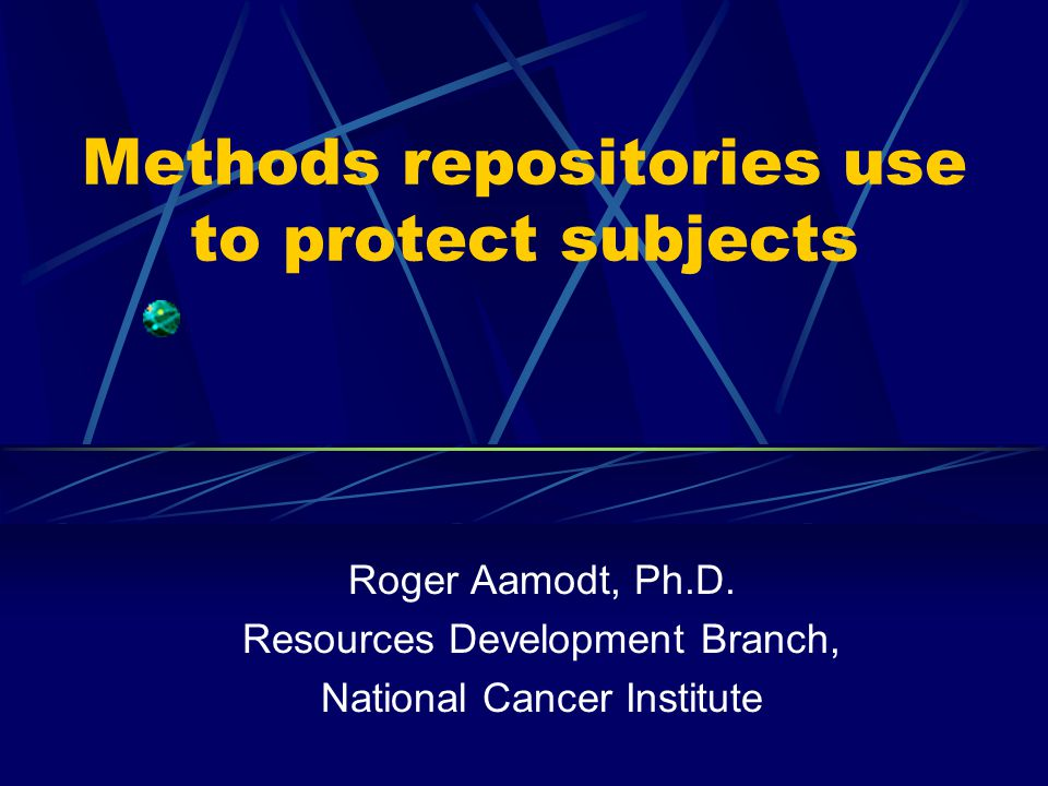Methods repositories use to protect subjects Roger Aamodt, Ph.D.