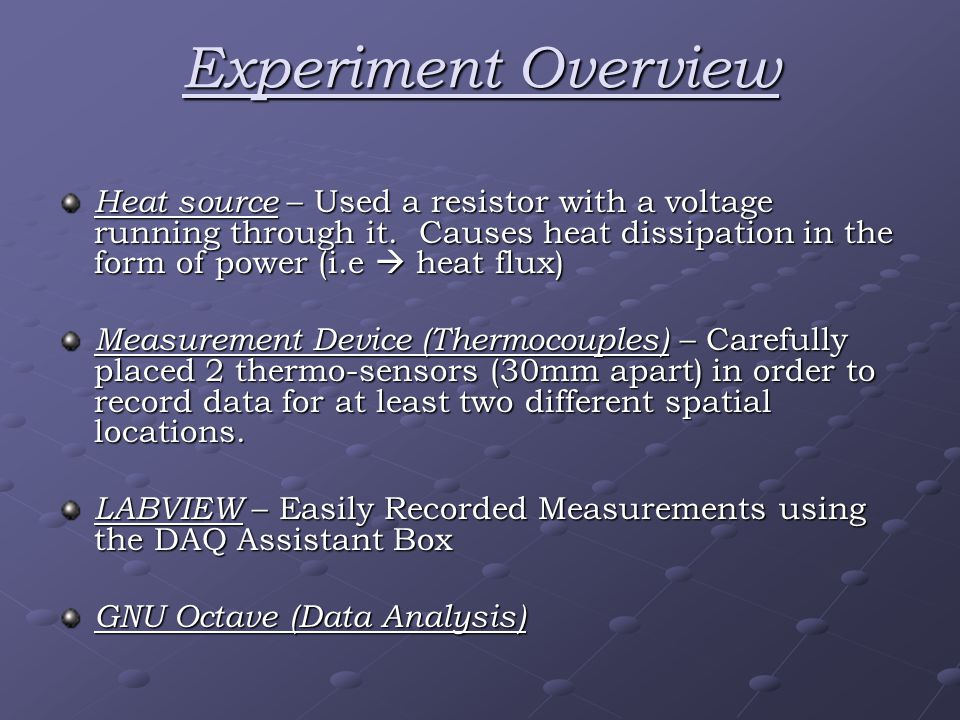 Experiment Overview Heat source – Used a resistor with a voltage running through it.