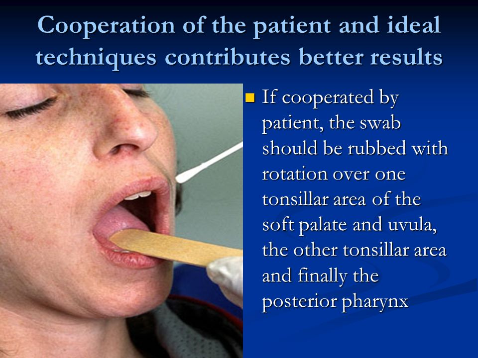 Cooperation of the patient and ideal techniques contributes better results If cooperated by patient, the swab should be rubbed with rotation over one