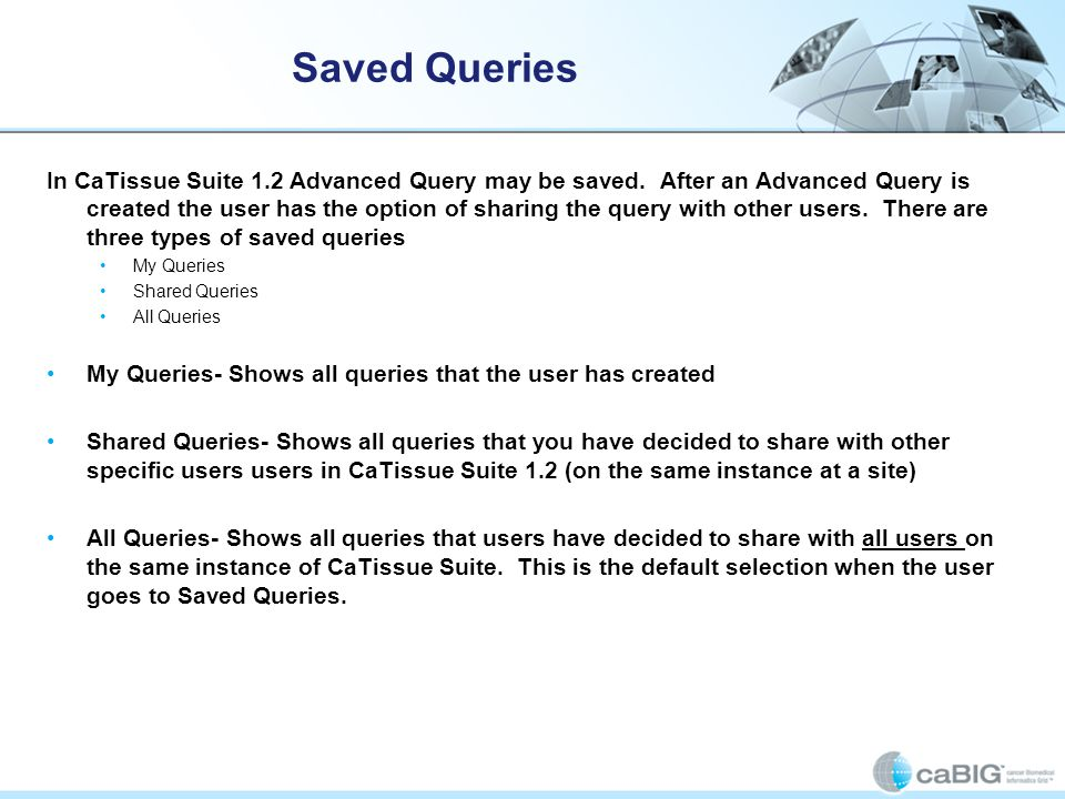 Saved Queries In CaTissue Suite 1.2 Advanced Query may be saved.