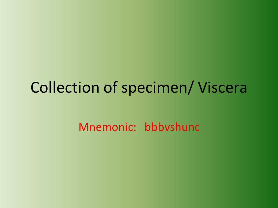 Collection of specimen/ Viscera Mnemonic: bbbvshunc