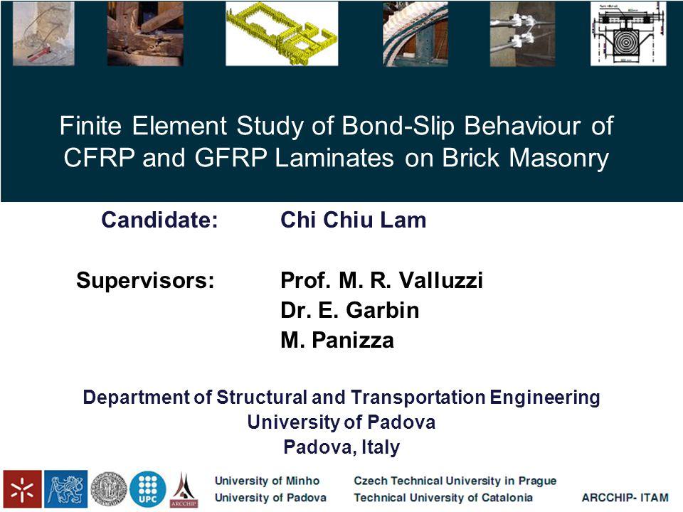 Finite Element Study of Bond-Slip Behaviour of CFRP and GFRP Laminates on Brick Masonry Candidate:Chi Chiu Lam Supervisors:Prof.
