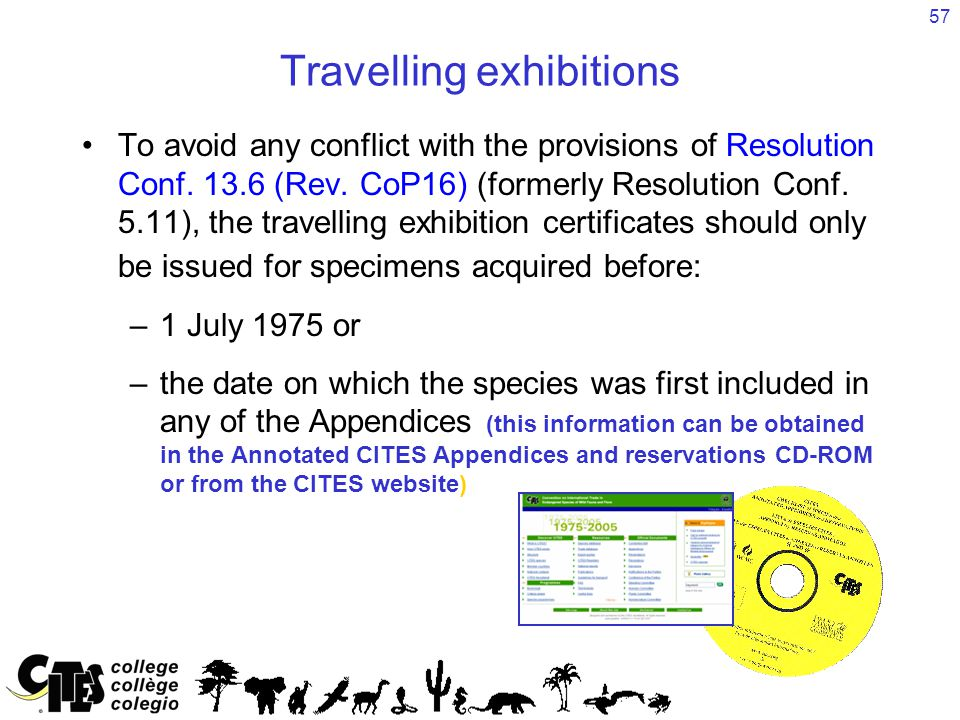 57 Travelling exhibitions To avoid any conflict with the provisions of Resolution Conf.
