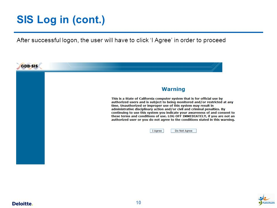 SIS Log in (cont.) After successful logon, the user will have to click 'I Agree' in order to proceed 10