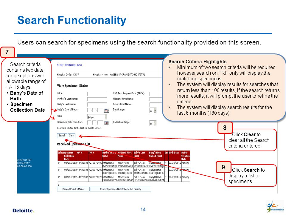 Search Functionality 14 Users can search for specimens using the search functionality provided on this screen. Search criteria contains two date range
