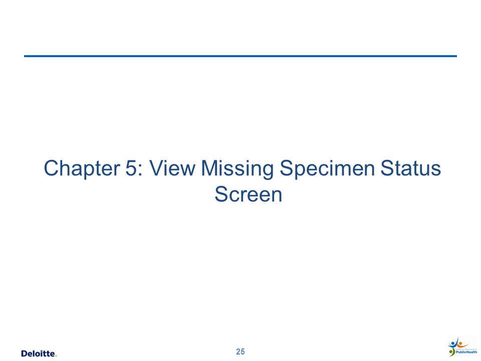 25 Chapter 5: View Missing Specimen Status Screen
