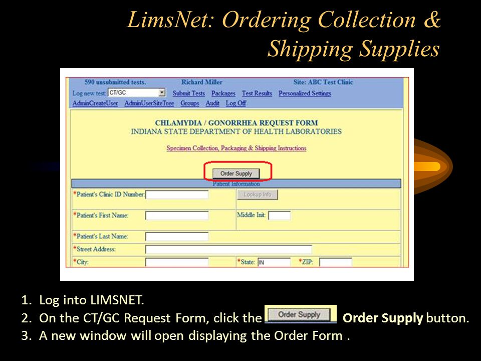 LimsNet: Ordering Collection & Shipping Supplies 1.Log into LIMSNET. 2.On the CT/GC Request Form, click the Order Supply button. 3.A new window will o