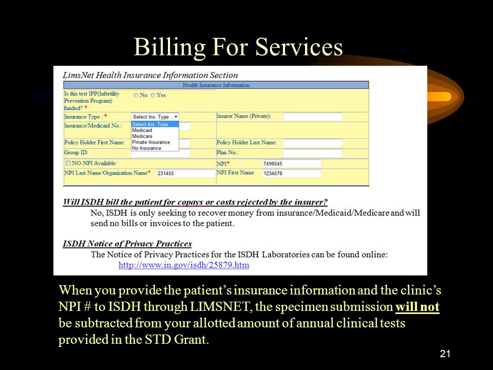 21 Billing For Services When you provide the patient's insurance information and the clinic's NPI # to ISDH through LIMSNET, the specimen submission w