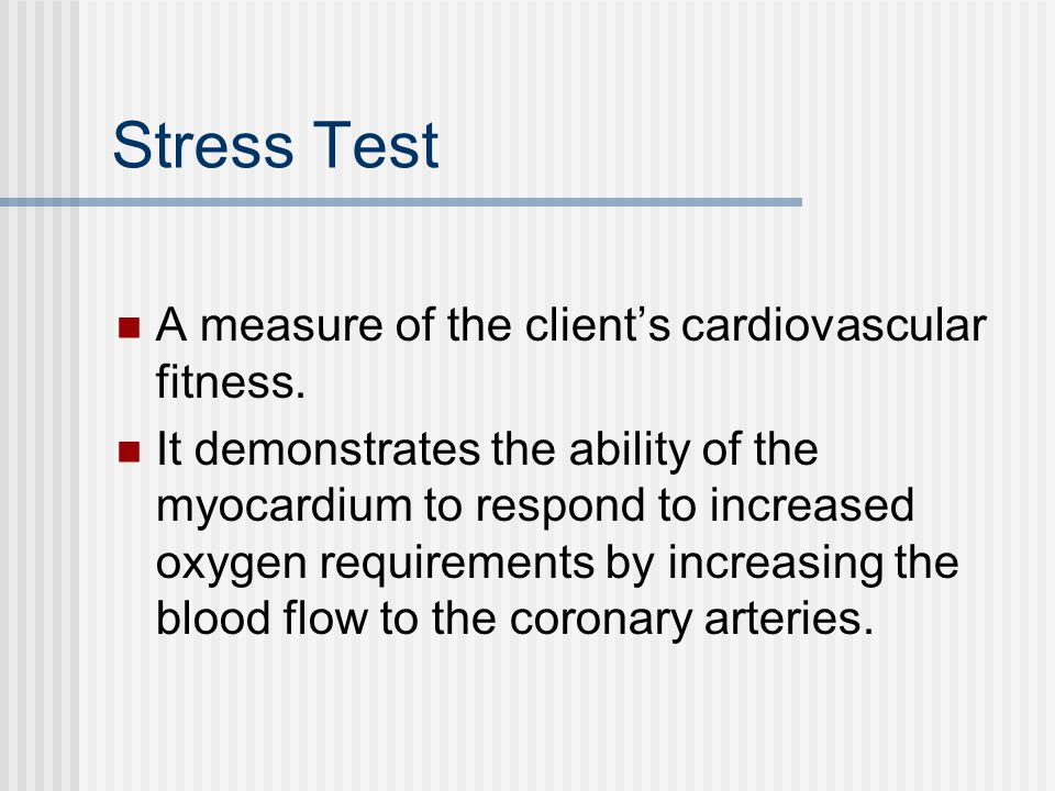 Stress Test A measure of the client's cardiovascular fitness.
