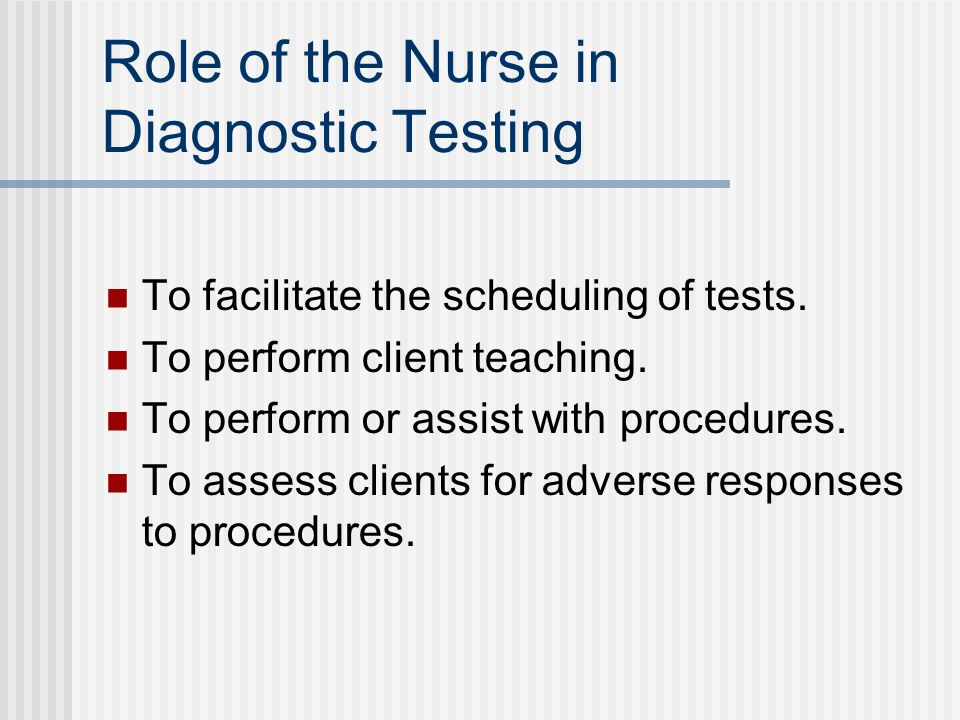 Role of the Nurse in Diagnostic Testing To facilitate the scheduling of tests.