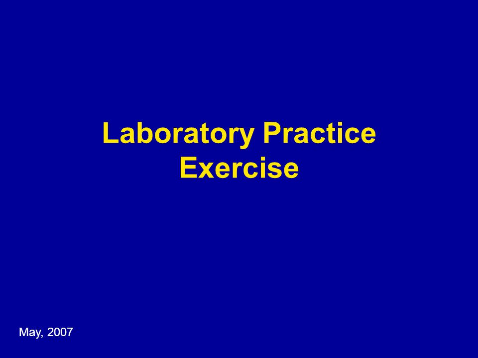 Laboratory Practice Exercise May, 2007