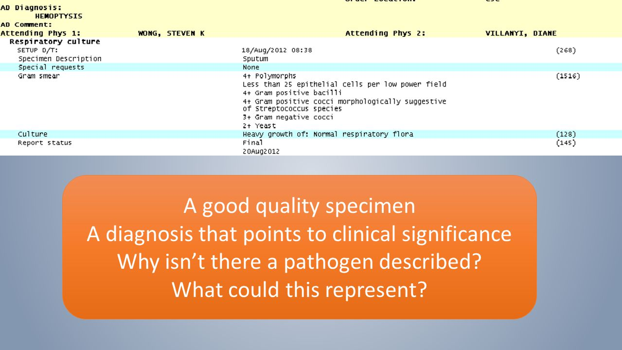 A good quality specimen A diagnosis that points to clinical significance Why isn't there a pathogen described.