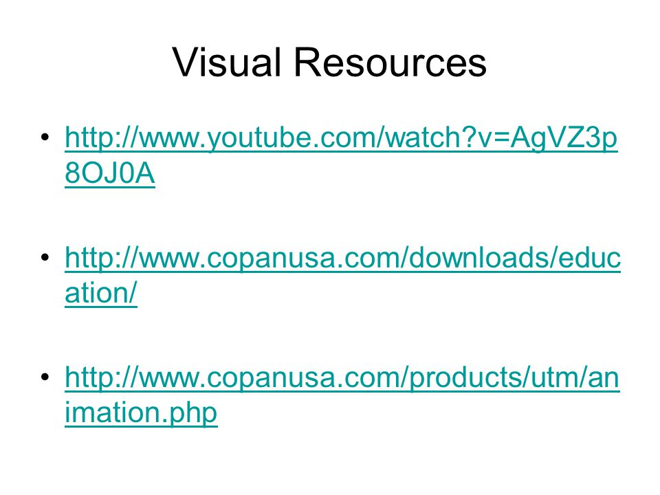 Visual Resources http://www.youtube.com/watch v=AgVZ3p 8OJ0Ahttp://www.youtube.com/watch v=AgVZ3p 8OJ0A http://www.copanusa.com/downloads/educ ation/http://www.copanusa.com/downloads/educ ation/ http://www.copanusa.com/products/utm/an imation.phphttp://www.copanusa.com/products/utm/an imation.php