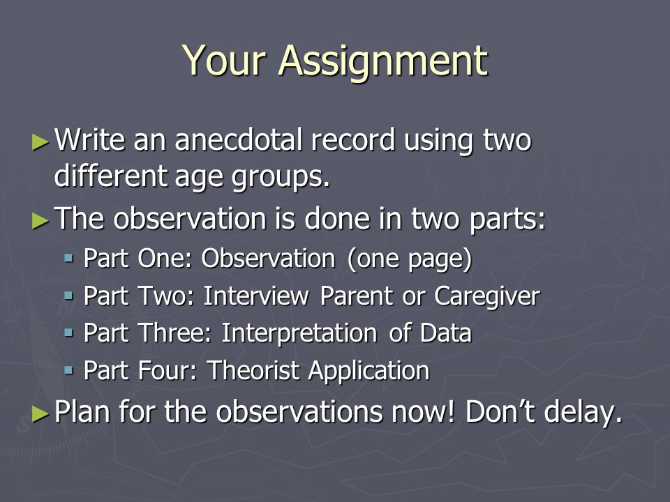 Your Assignment ► Write an anecdotal record using two different age groups.