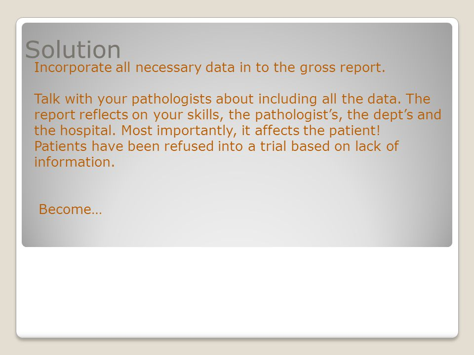 Solution Incorporate all necessary data in to the gross report.