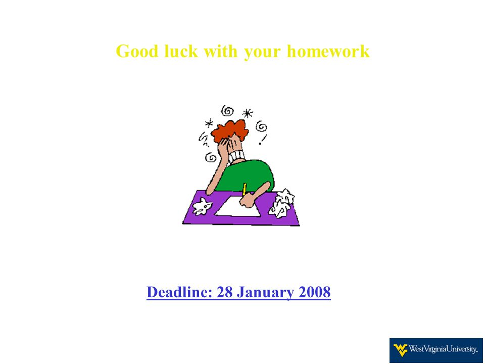 Good luck with your homework Deadline: 28 January 2008