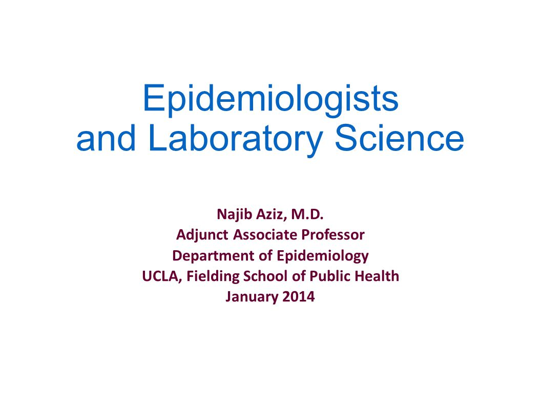 Epidemiologists and Laboratory Science Najib Aziz, M.D.