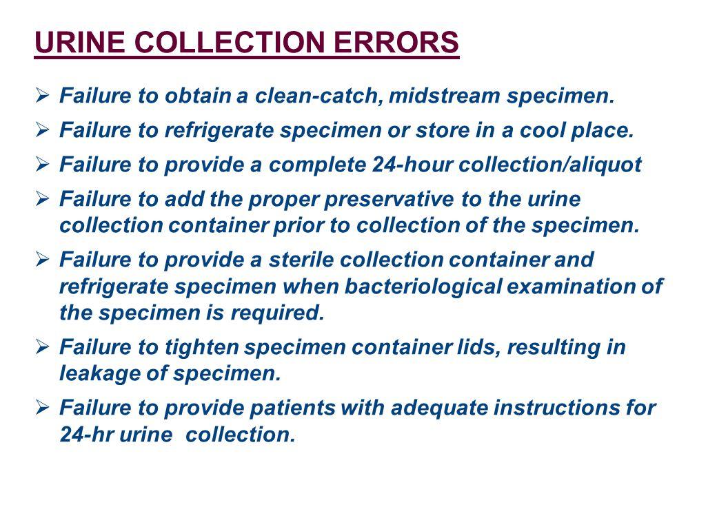 URINE COLLECTION ERRORS  Failure to obtain a clean-catch, midstream specimen.