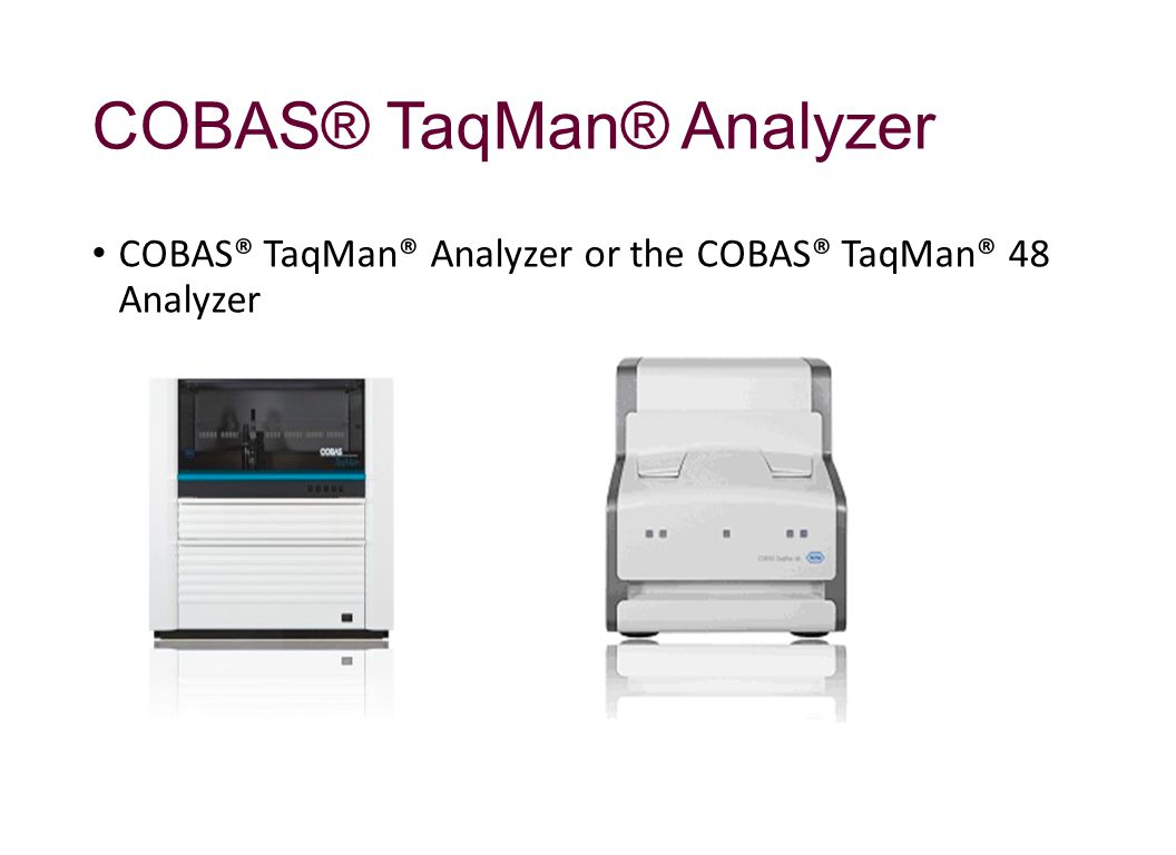 COBAS® TaqMan® Analyzer COBAS® TaqMan® Analyzer or the COBAS® TaqMan® 48 Analyzer