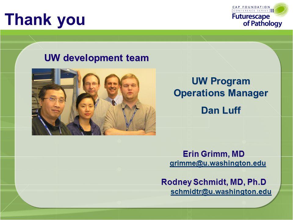 Thank you UW development team Erin Grimm, MD grimme@u.washington.edu Rodney Schmidt, MD, Ph.D schmidtr@u.washington.edu UW Program Operations Manager Dan Luff