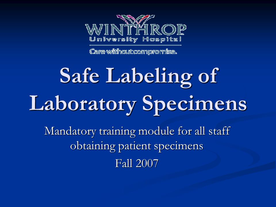 Safe Labeling of Laboratory Specimens Mandatory training module for all staff obtaining patient specimens Fall 2007