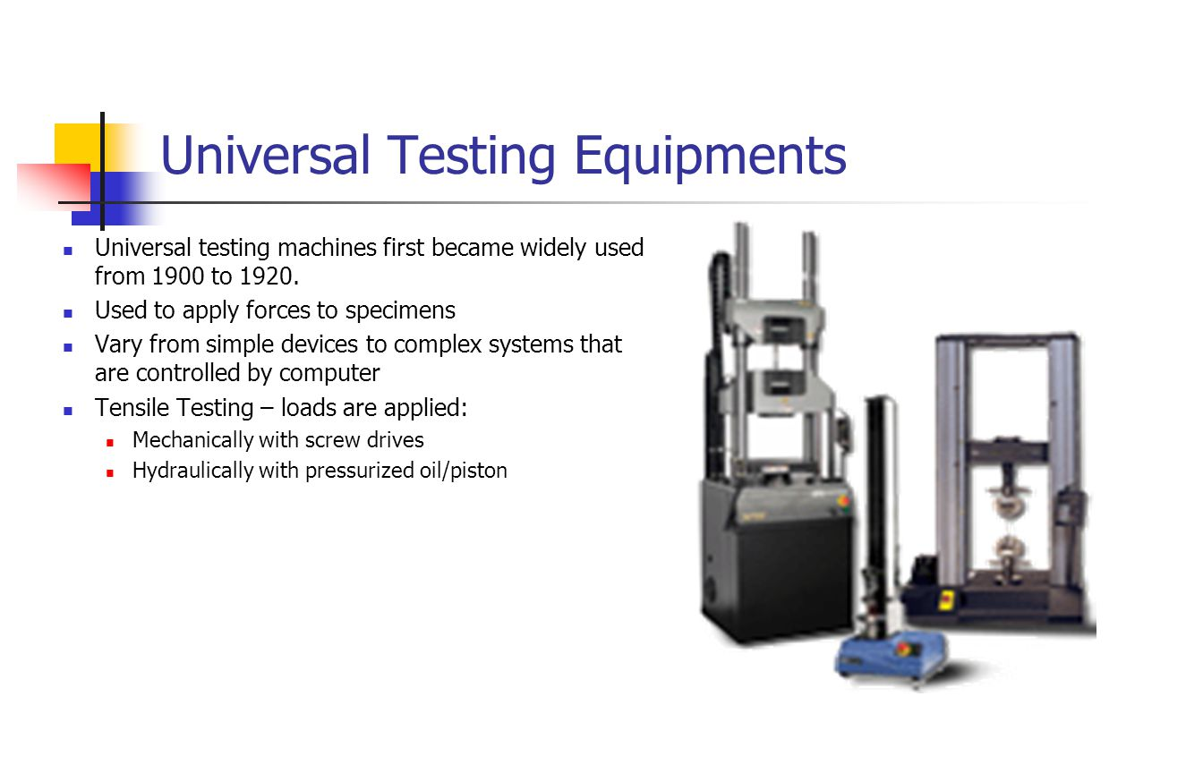 Universal Testing Equipments Universal testing machines first became widely used from 1900 to 1920.