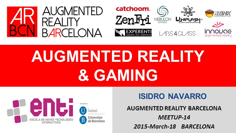AUGMENTED REALITY & GAMING AUGMENTED REALITY BARCELONA MEETUP-14 2015-March-18 BARCELONA ISIDRO NAVARRO