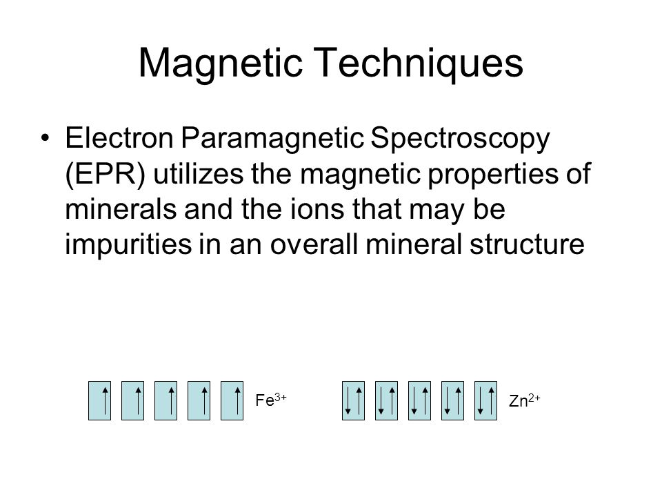 Magnetic Techniques Electron Paramagnetic Spectroscopy (EPR) utilizes the magnetic properties of minerals and the ions that may be impurities in an ov