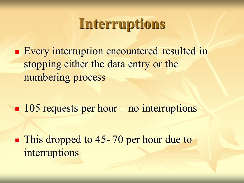 Interruptions Every interruption encountered resulted in stopping either the data entry or the numbering process Every interruption encountered result