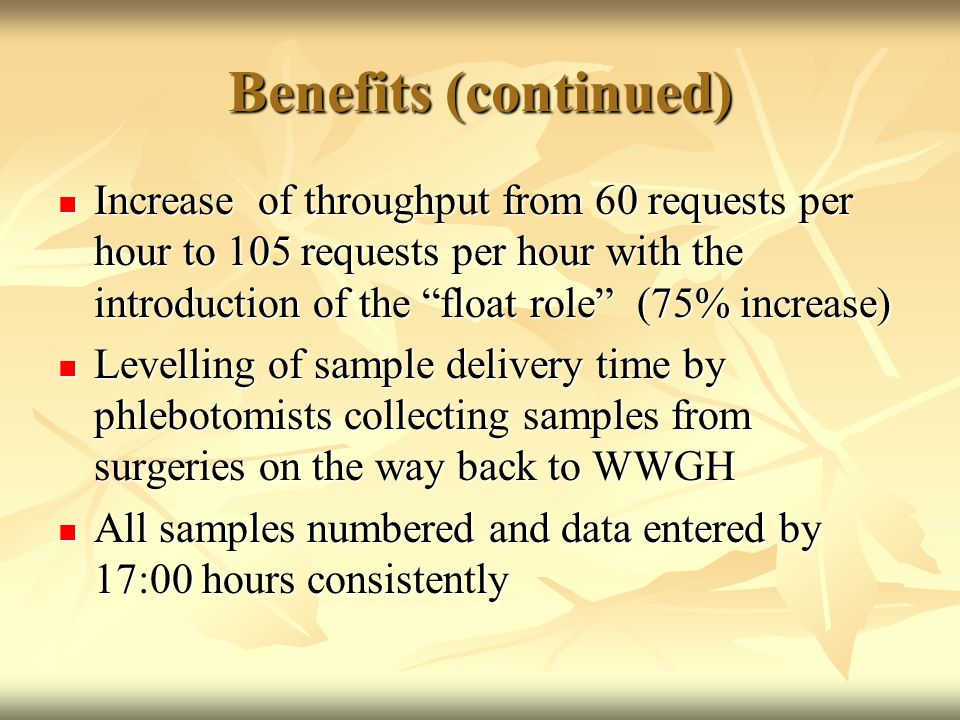 "Benefits (continued) Increase of throughput from 60 requests per hour to 105 requests per hour with the introduction of the ""float role"" (75% increase"