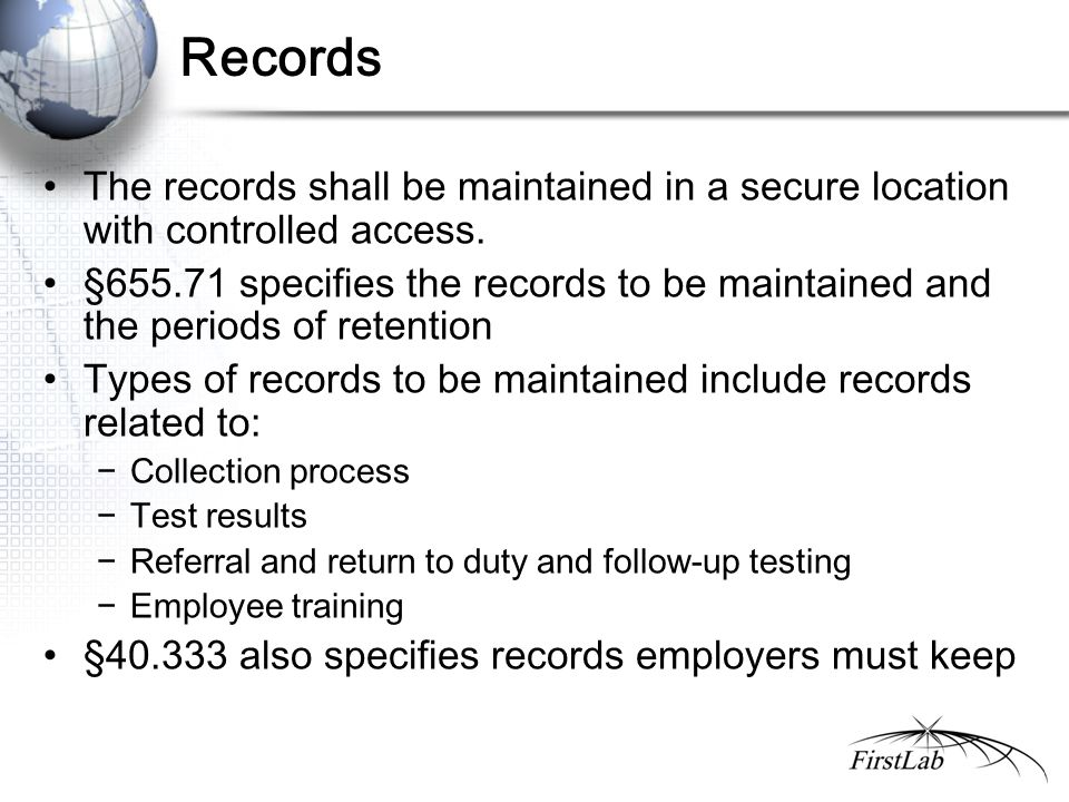 Records The records shall be maintained in a secure location with controlled access.