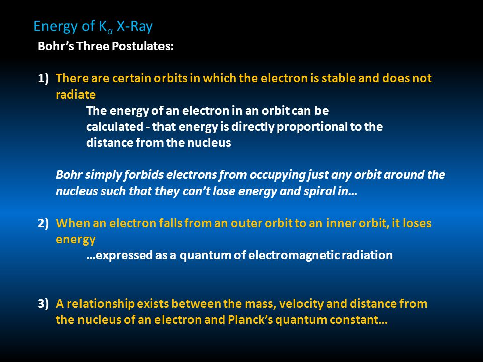 Bohr's Three Postulates: 1)There are certain orbits in which the electron is stable and does not radiate The energy of an electron in an orbit can be