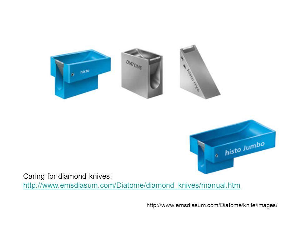 http://www.emsdiasum.com/Diatome/knife/images/ Caring for diamond knives: http://www.emsdiasum.com/Diatome/diamond_knives/manual.htm