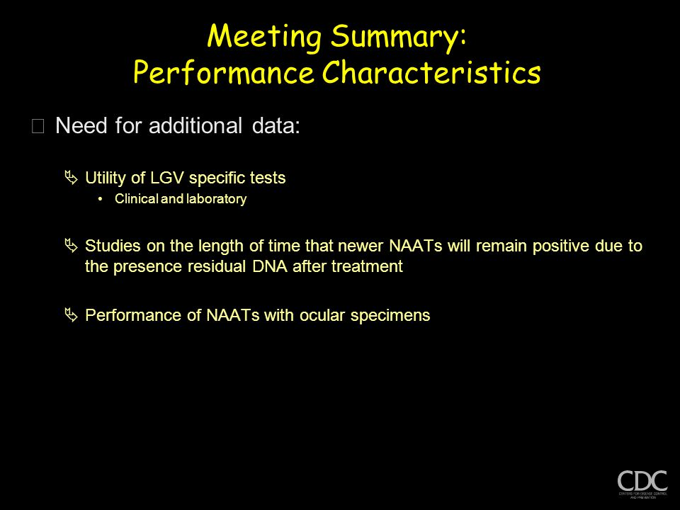 Meeting Summary: Performance Characteristics þNeed for additional data:  Utility of LGV specific tests Clinical and laboratory  Studies on the lengt