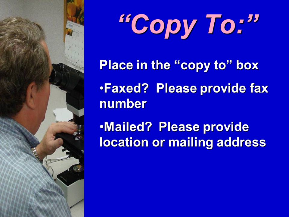 Copy To: Place in the copy to box Faxed. Please provide fax numberFaxed.
