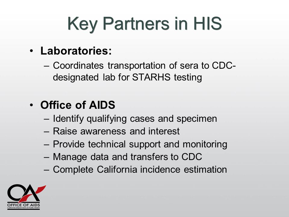 Key Partners in HIS Laboratories: –Coordinates transportation of sera to CDC- designated lab for STARHS testing Office of AIDS –Identify qualifying ca