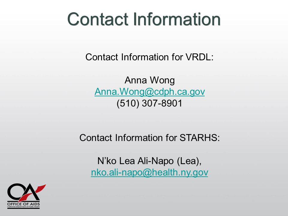 Contact Information Contact Information for VRDL: Anna Wong Anna.Wong@cdph.ca.gov (510) 307-8901 Contact Information for STARHS: N'ko Lea Ali-Napo (Le