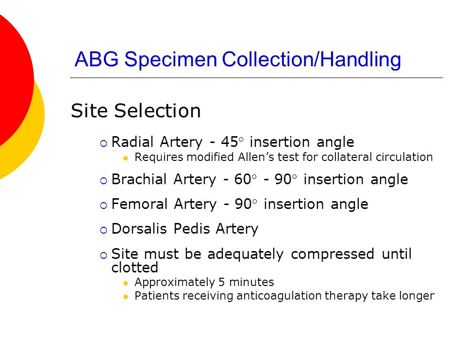 ABG Specimen Collection/Handling Hazards  Hematoma  Arterial laceration  Hemorrhage  Vasovagal reaction Sympathetic nervous system response to pain  Loss of limb