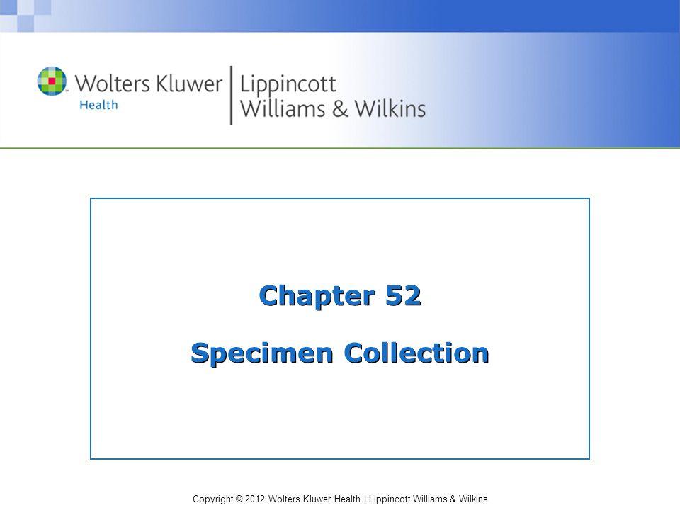 Copyright © 2012 Wolters Kluwer Health   Lippincott Williams & Wilkins Chapter 52 Specimen Collection