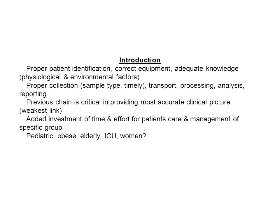 Introduction Proper patient identification, correct equipment, adequate knowledge (physiological & environmental factors) Proper collection (sample ty