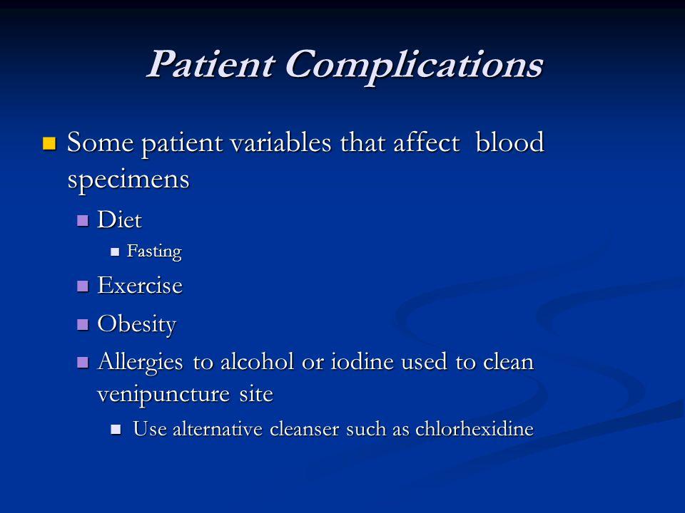 Patient Complications Some patient variables that affect blood specimens Some patient variables that affect blood specimens Diet Diet Fasting Fasting