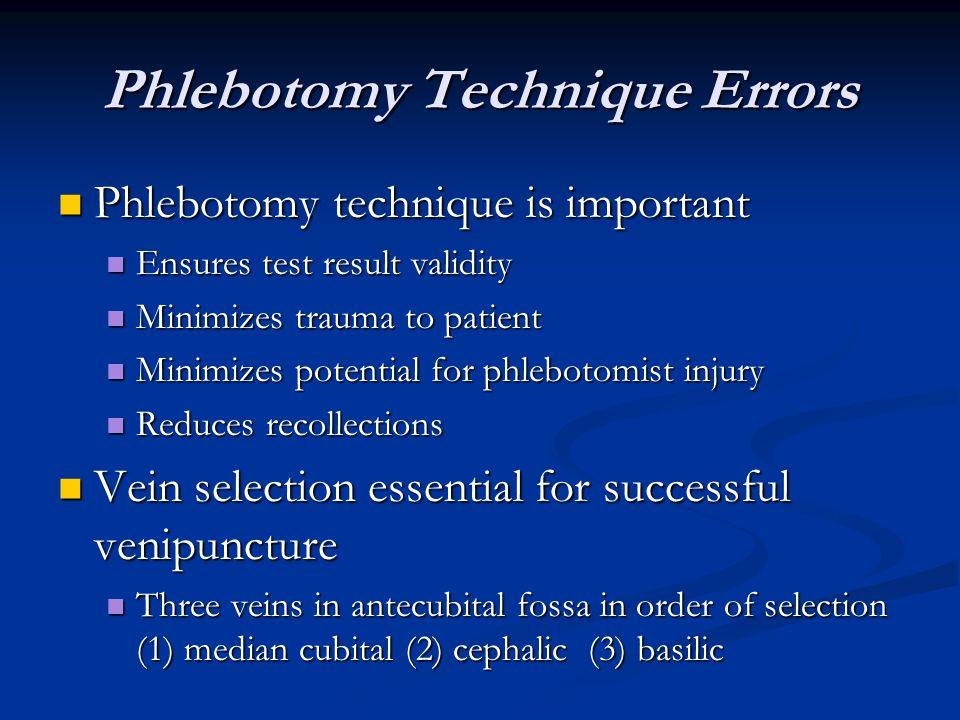 Phlebotomy Technique Errors Phlebotomy technique is important Phlebotomy technique is important Ensures test result validity Ensures test result valid
