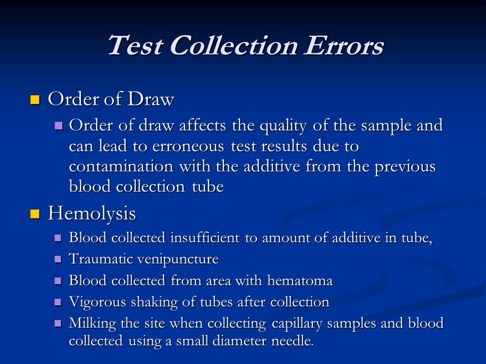 Test Collection Errors Order of Draw Order of Draw Order of draw affects the quality of the sample and can lead to erroneous test results due to conta