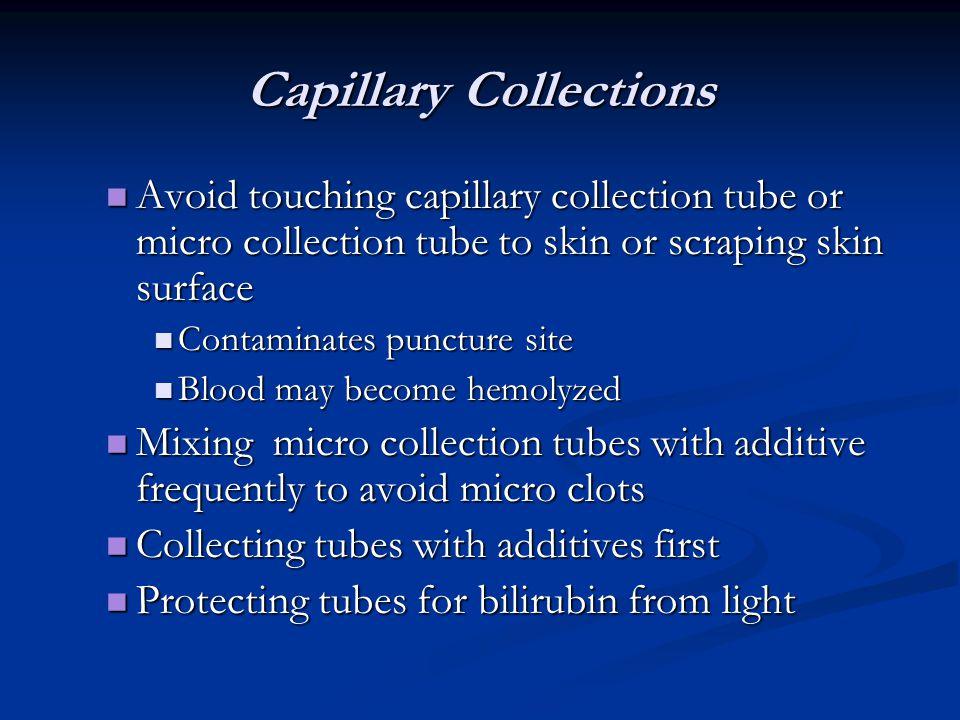 Capillary Collections Avoid touching capillary collection tube or micro collection tube to skin or scraping skin surface Avoid touching capillary coll