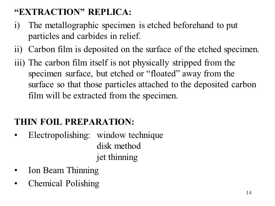 """14 """"EXTRACTION"""" REPLICA: i)The metallographic specimen is etched beforehand to put particles and carbides in relief. ii)Carbon film is deposited on th"""