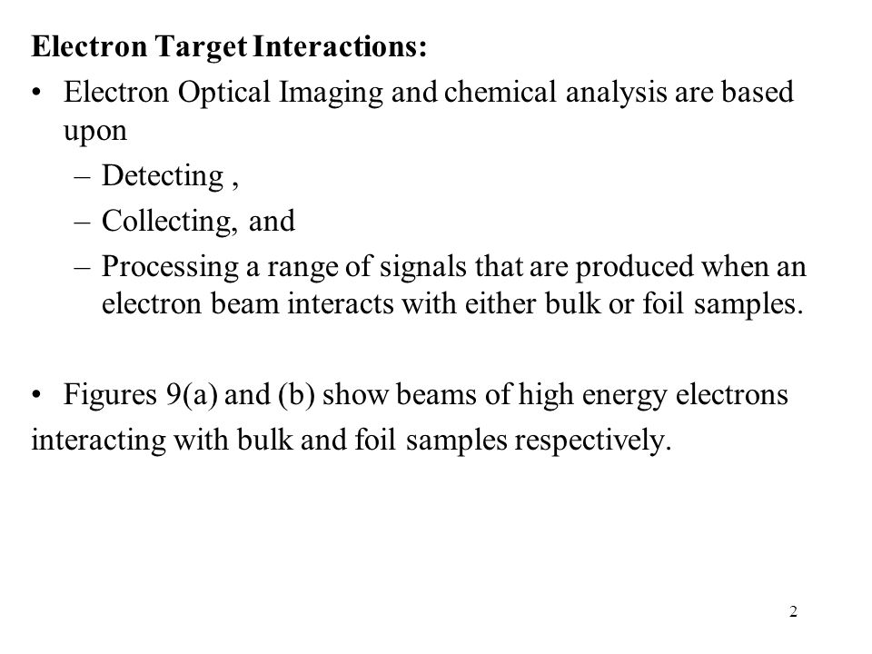 2 Electron Target Interactions: Electron Optical Imaging and chemical analysis are based upon –Detecting, –Collecting, and –Processing a range of sign