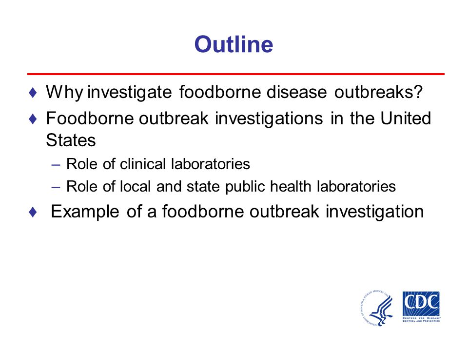 Outline ♦Why investigate foodborne disease outbreaks.