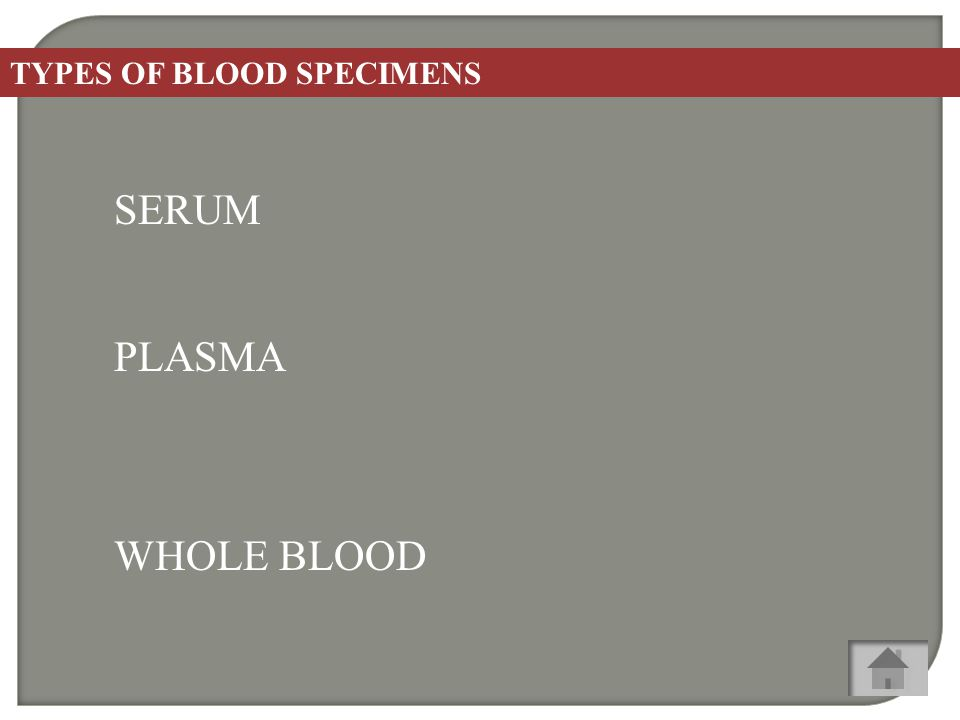 TYPES OF BLOOD SPECIMENS SERUM PLASMA WHOLE BLOOD