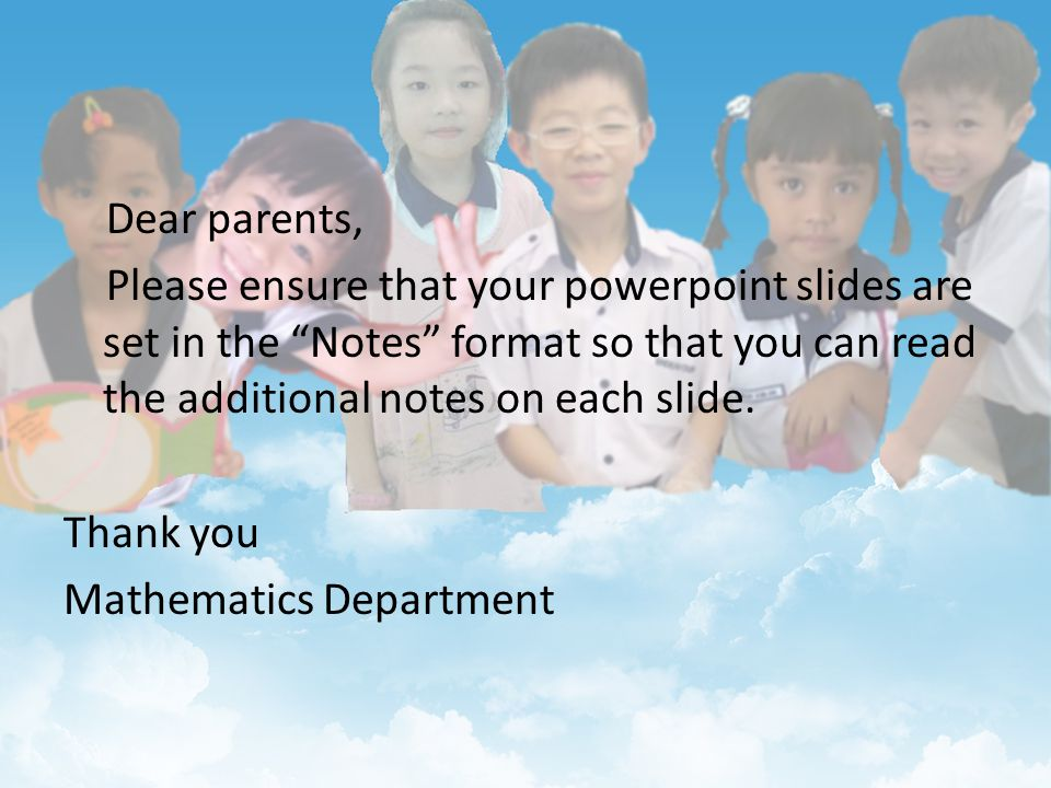 """Dear parents, Please ensure that your powerpoint slides are set in the """"Notes"""" format so that you can read the additional notes on each slide. Thank y"""