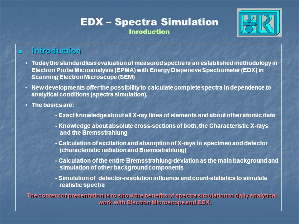 Theory of Simulation Theory of Simulation EDX – Spectra Simulation Basics The ratio of emitted counts of characteristic X-ray quanta to the counts of emitted Bremsstrahlung-quanta with same energy (in an specified energy region) is known as P/B-ratio (or P/U in this equation).
